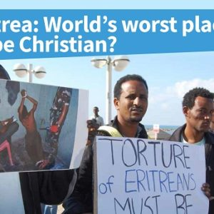 Eritrea: World's worst place to be Christian?